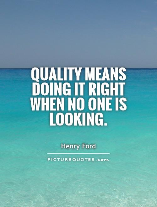 quality-means-doing-it-right-when-no-one-is-looking-quote-1